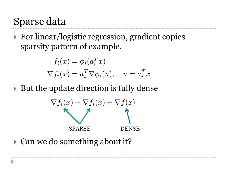 Sparse data  For linear/logistic regression, gradient copies sparsity pattern of example.