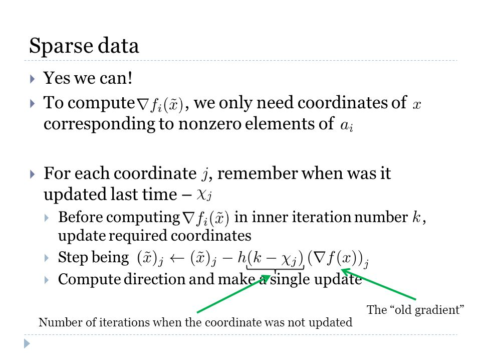 Sparse data  Yes we can!  To compute, we only need coordinates of corresponding to nonzero elements of  For each coordinate, remember when was it u