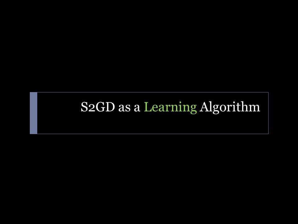 S2GD as a Learning Algorithm