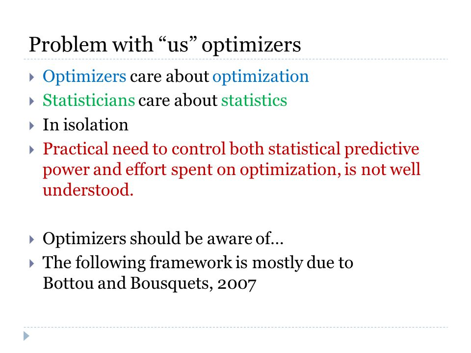 Problem with us optimizers  Optimizers care about optimization  Statisticians care about statistics  In isolation  Practical need to control both statistical predictive power and effort spent on optimization, is not well understood.