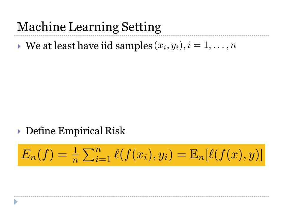 Machine Learning Setting  We at least have iid samples  Define Empirical Risk