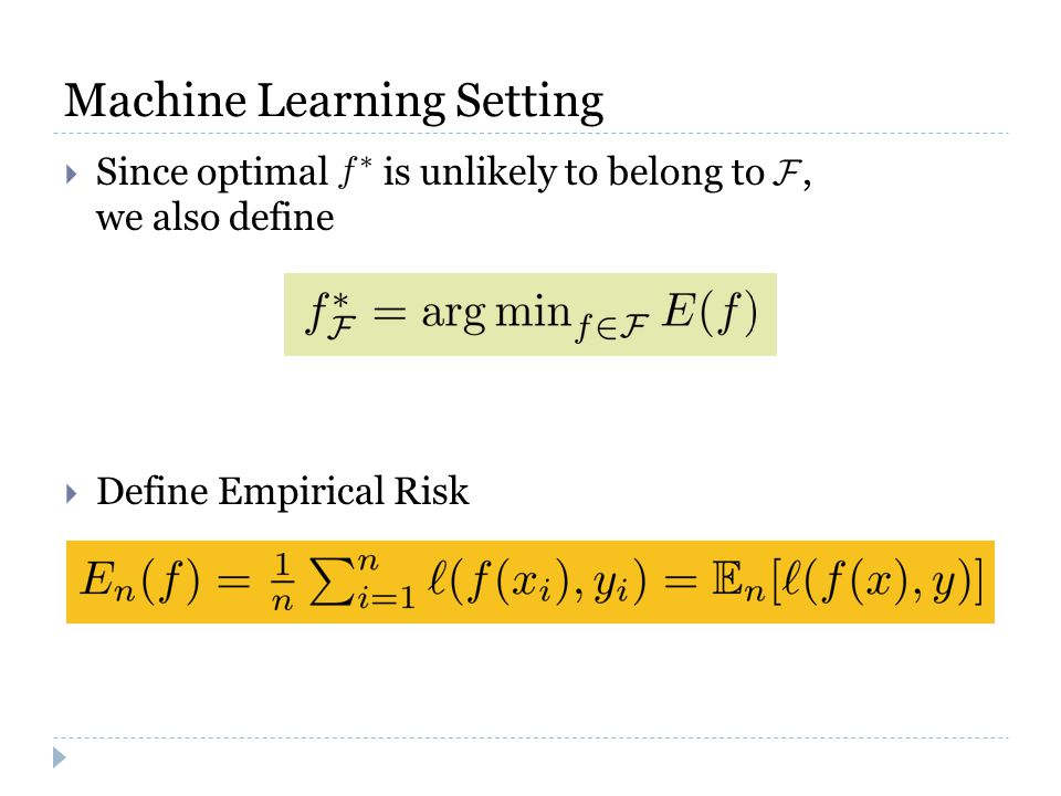 Since optimal is unlikely to belong to, we also define  Define Empirical Risk Machine Learning Setting