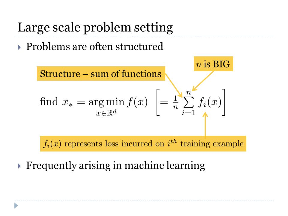 Large scale problem setting  Problems are often structured  Frequently arising in machine learning Structure – sum of functions is BIG