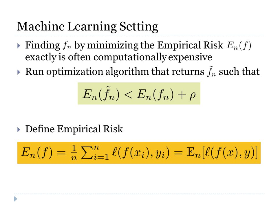  Finding by minimizing the Empirical Risk exactly is often computationally expensive  Run optimization algorithm that returns such that  Define Empirical Risk Machine Learning Setting