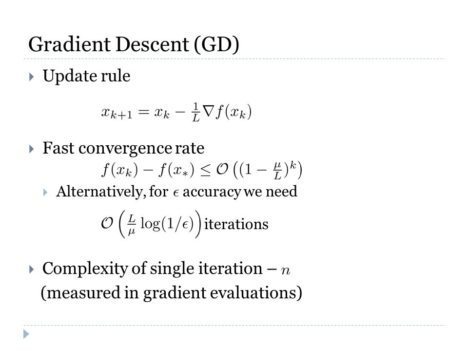 Gradient Descent (GD)  Update rule  Fast convergence rate  Alternatively, for accuracy we need iterations  Complexity of single iteration – (measured in gradient evaluations)