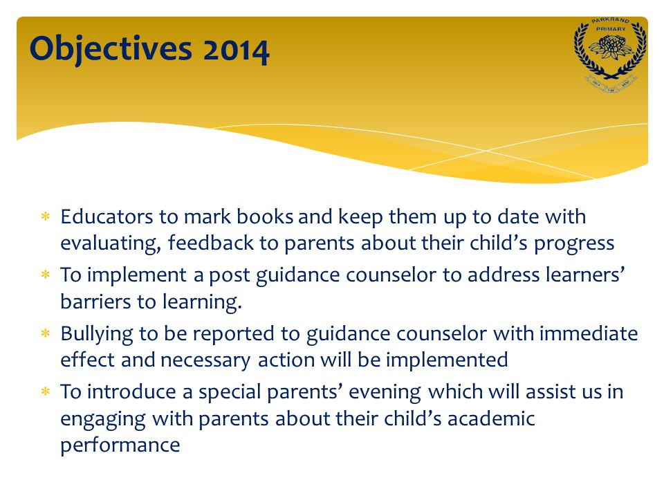  Educators to mark books and keep them up to date with evaluating, feedback to parents about their child's progress  To implement a post guidance co