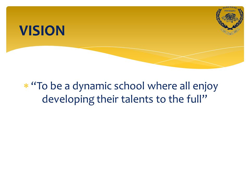  To be a dynamic school where all enjoy developing their talents to the full VISION