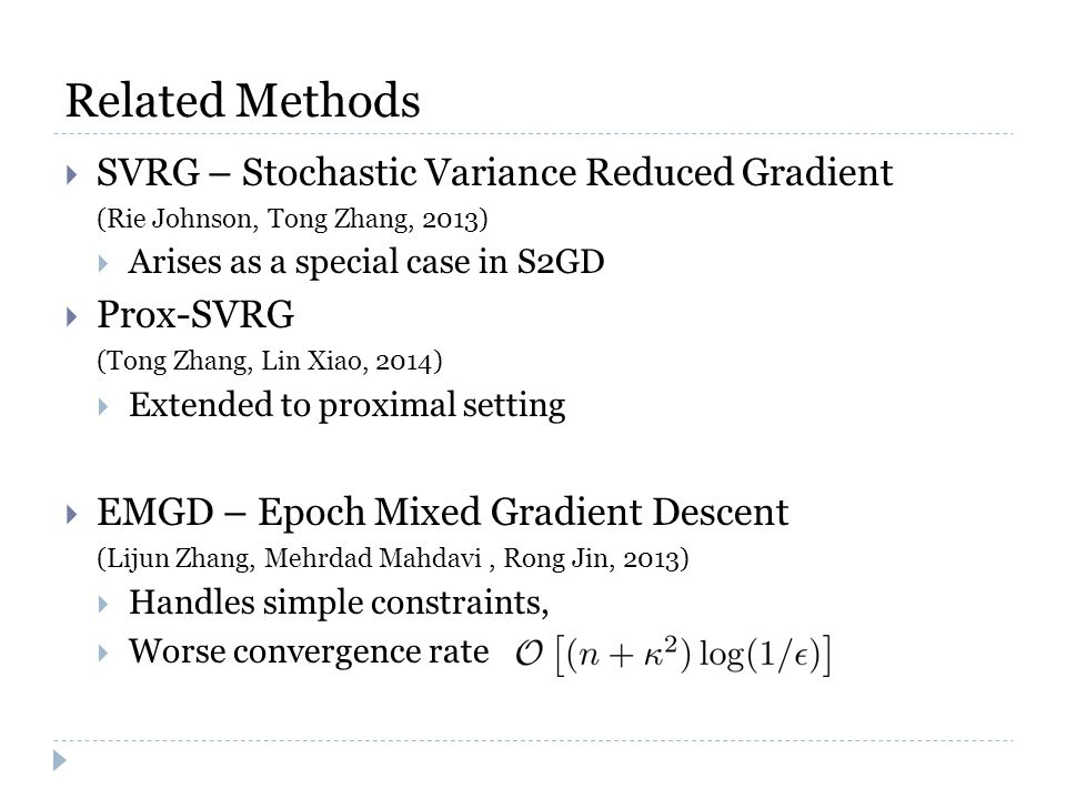 Related Methods  SVRG – Stochastic Variance Reduced Gradient (Rie Johnson, Tong Zhang, 2013)  Arises as a special case in S2GD  Prox-SVRG (Tong Zha