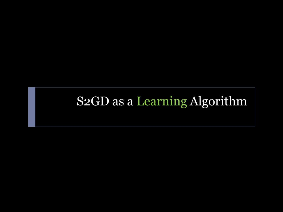 S2GD as a Learning Algorithm