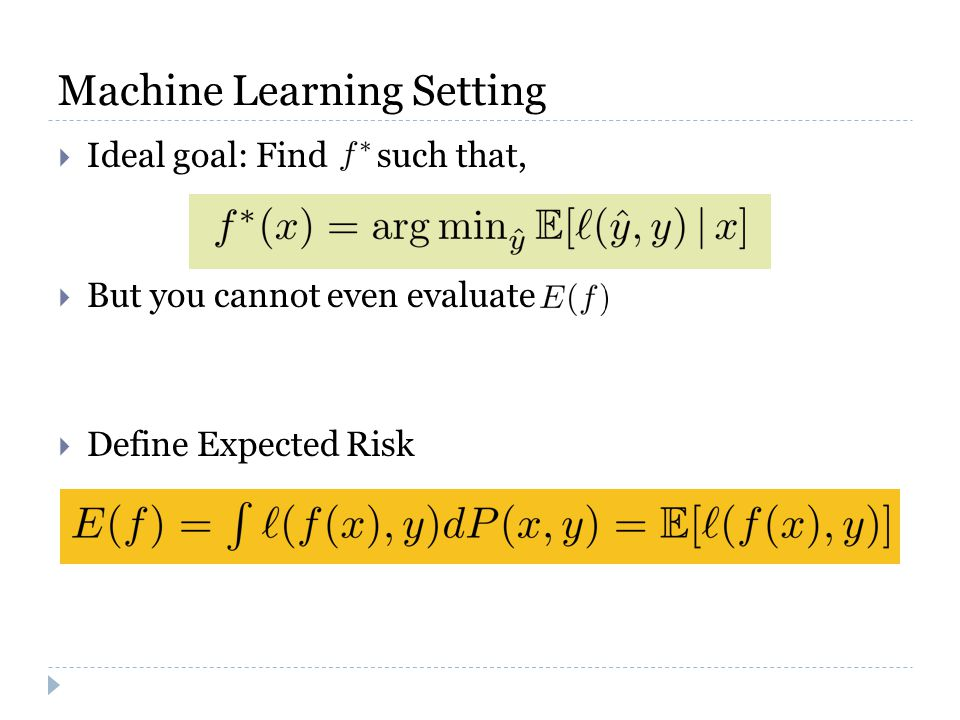 Machine Learning Setting  Ideal goal: Find such that,  But you cannot even evaluate  Define Expected Risk