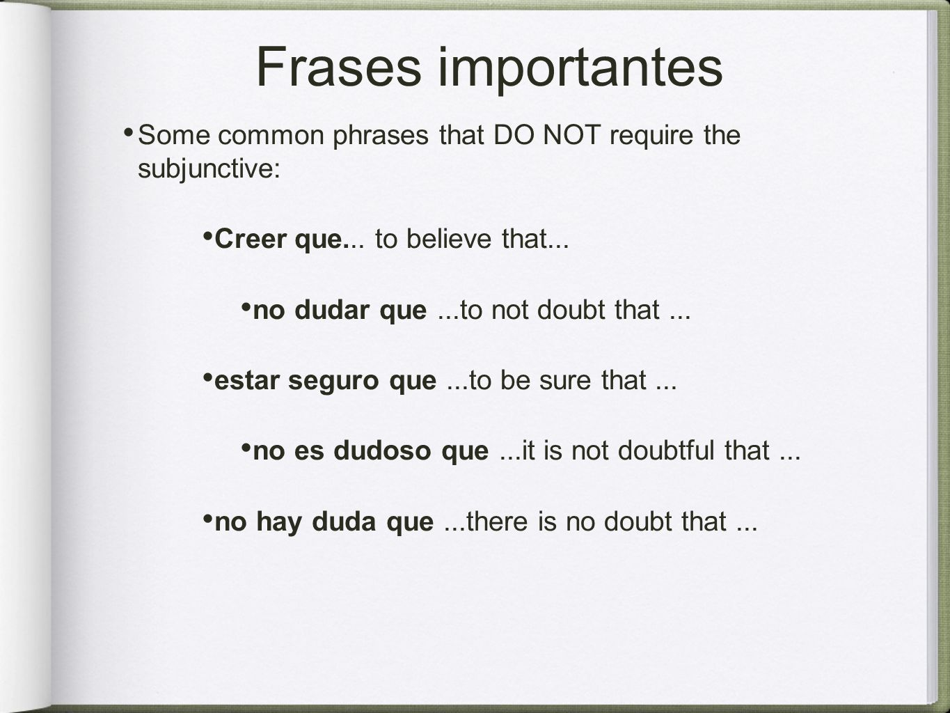 Frases importantes Some common phrases that DO NOT require the subjunctive: Creer que...