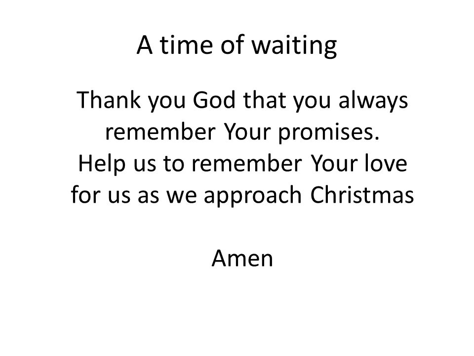 A time of waiting Thank you God that you always remember Your promises.
