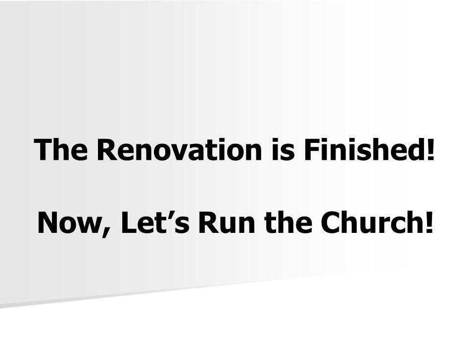 The Renovation is Finished! Now, Let's Run the Church!