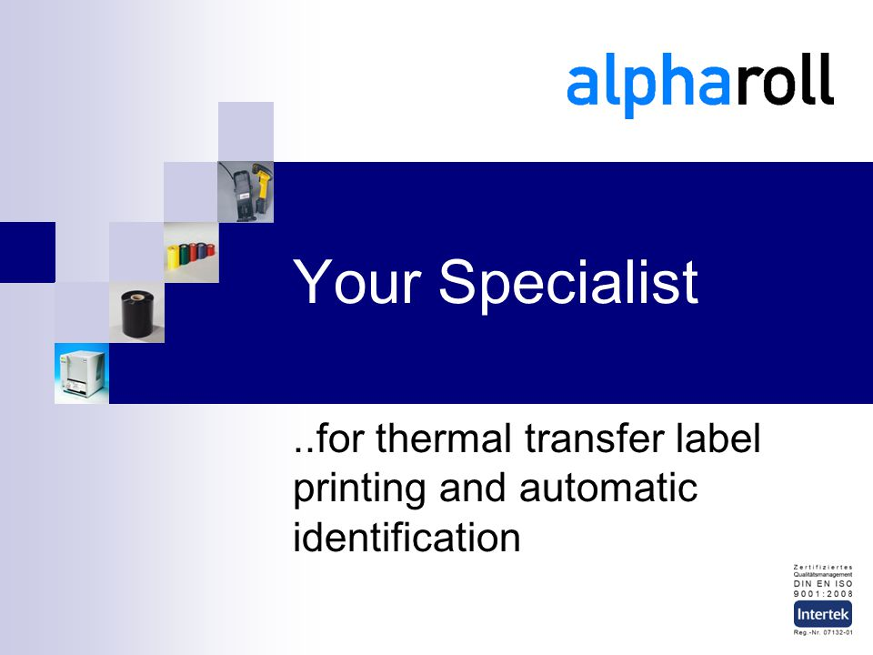 Your Specialist..for thermal transfer label printing and automatic identification