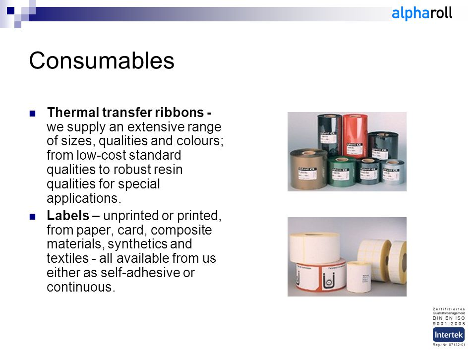 Consumables Thermal transfer ribbons - we supply an extensive range of sizes, qualities and colours; from low-cost standard qualities to robust resin qualities for special applications.