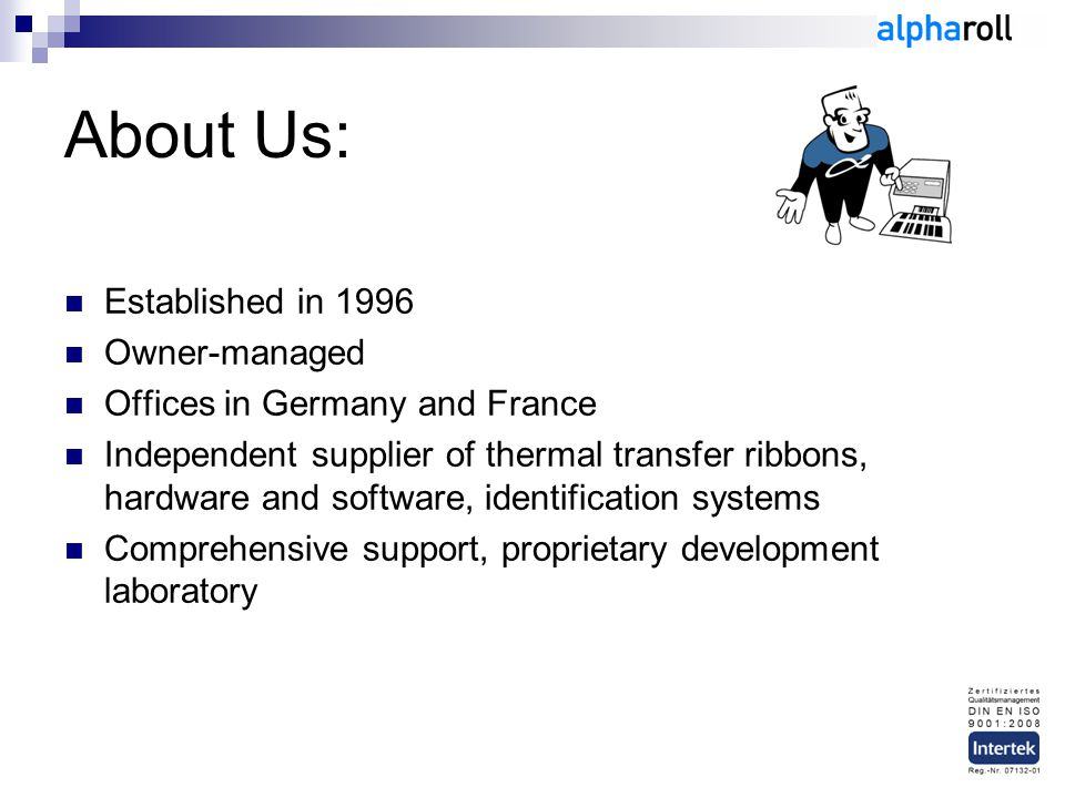 About Us: Established in 1996 Owner-managed Offices in Germany and France Independent supplier of thermal transfer ribbons, hardware and software, ide