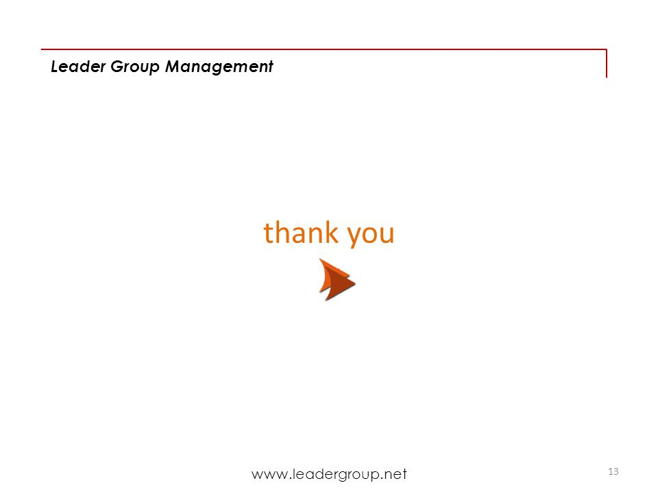 Leader Group Management 13 www.leadergroup.net thank you