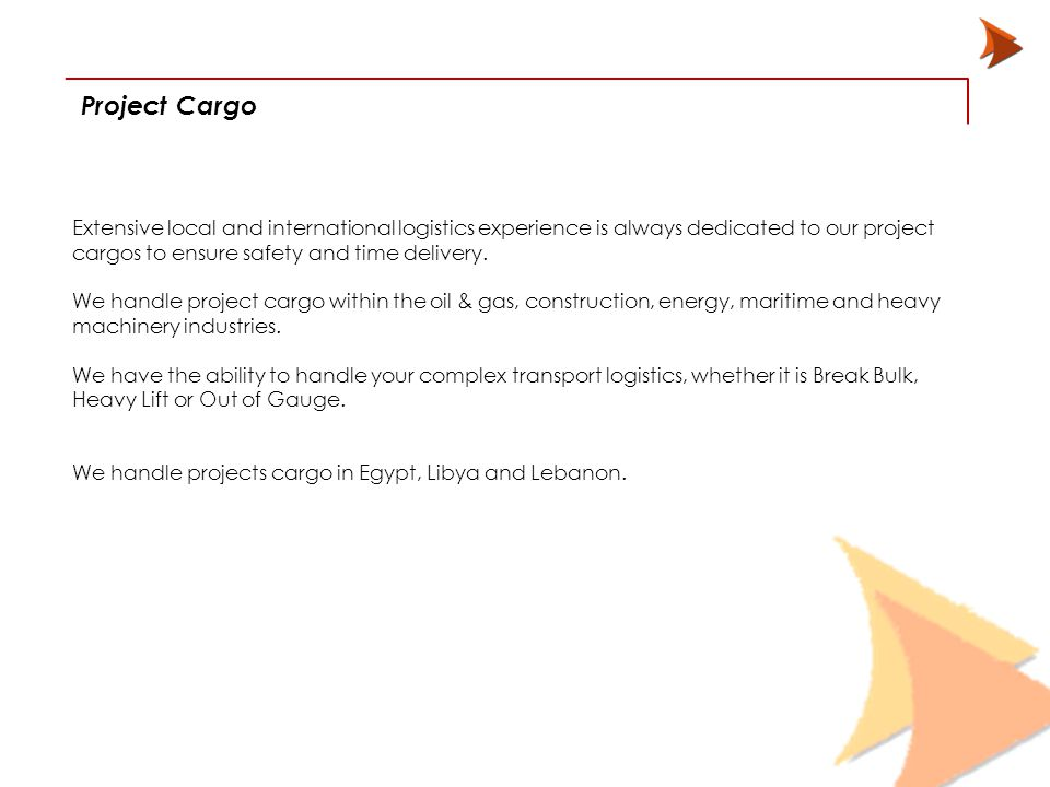 Project Cargo 9 Extensive local and international logistics experience is always dedicated to our project cargos to ensure safety and time delivery.