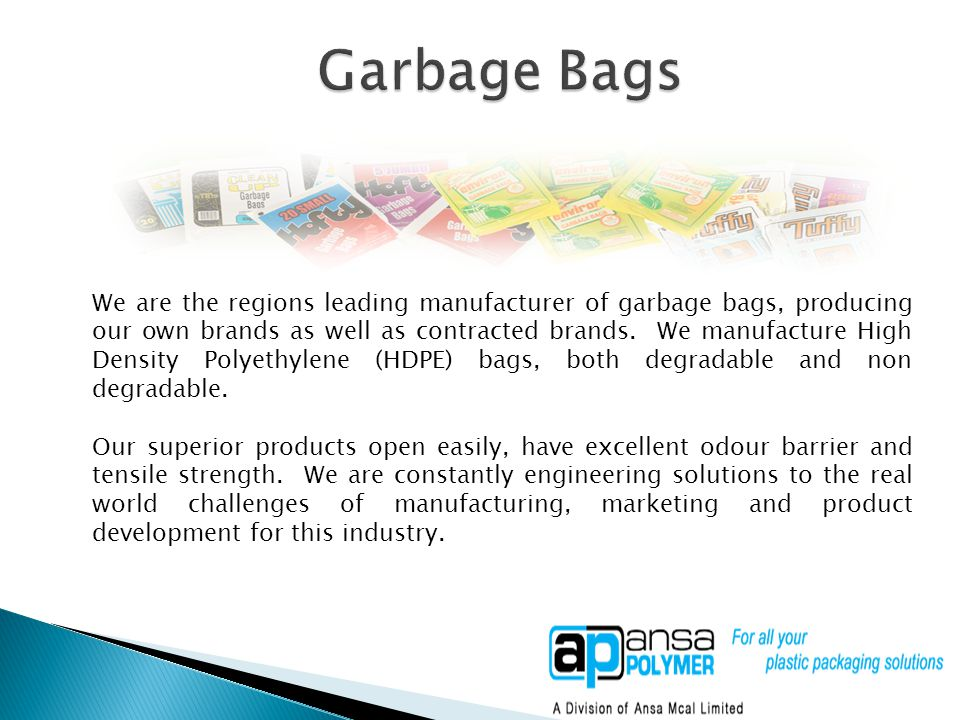 We are the regions leading manufacturer of garbage bags, producing our own brands as well as contracted brands.