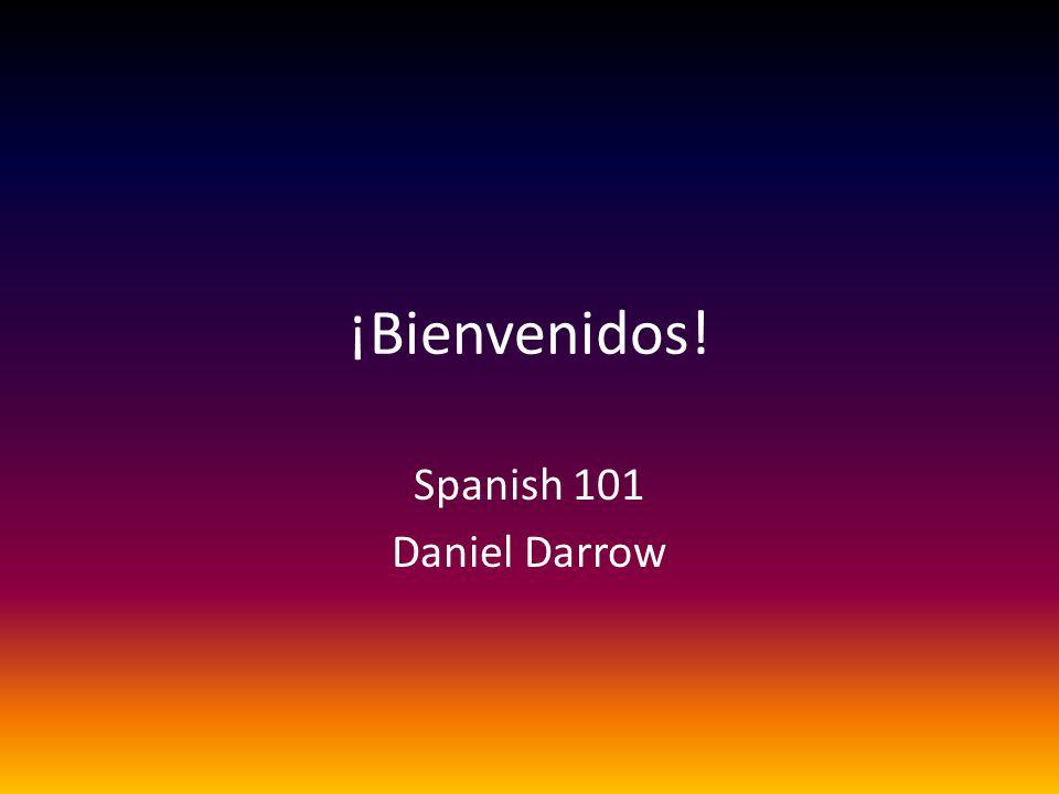 ¡Bienvenidos! Spanish 101 Daniel Darrow