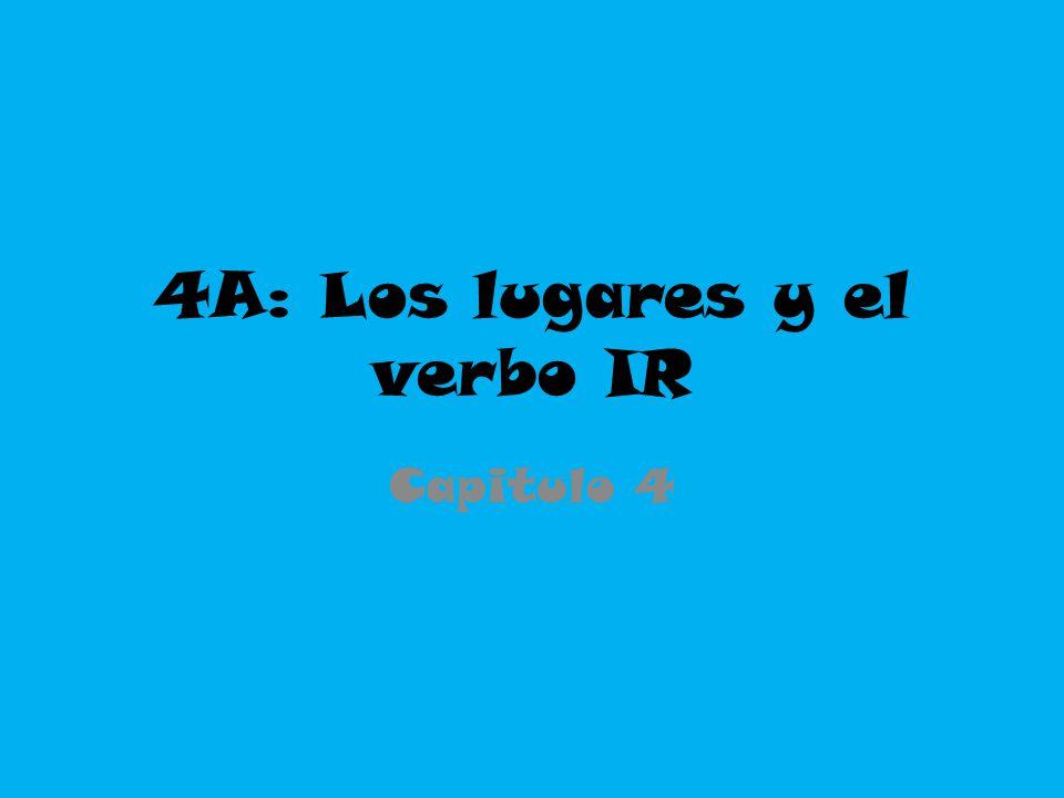 4A: Los lugares y el verbo IR Capitulo 4