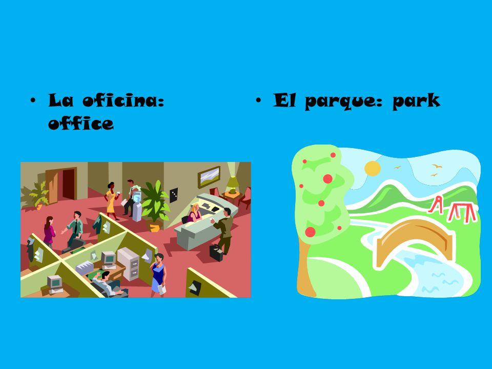 La oficina: office El parque: park