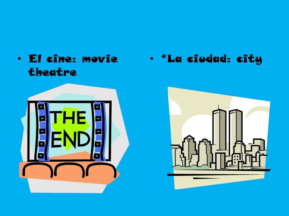 El cine: movie theatre *La ciudad: city