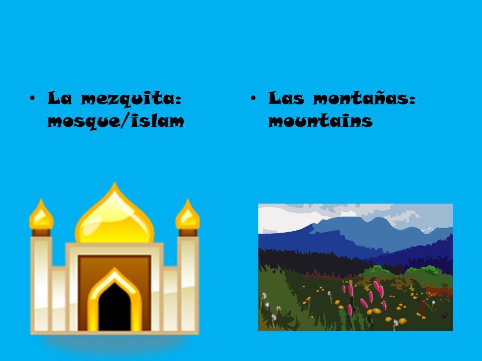 La mezquita: mosque/islam Las montañas: mountains