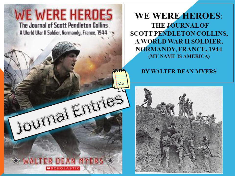 WE WERE HEROES : THE JOURNAL OF SCOTT PENDLETON COLLINS, A WORLD WAR II SOLDIER, NORMANDY, FRANCE, 1944 (MY NAME IS AMERICA) BY WALTER DEAN MYERS
