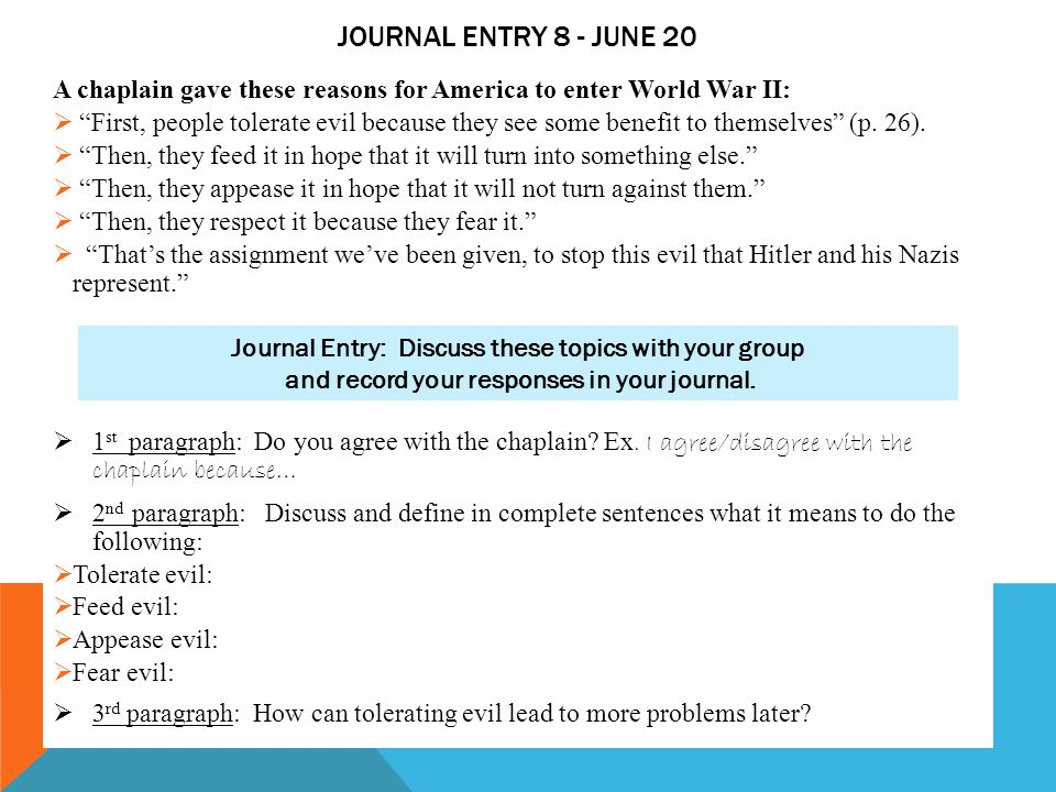 """JOURNAL ENTRY 8 - JUNE 20 A chaplain gave these reasons for America to enter World War II:  """"First, people tolerate evil because they see some benefi"""