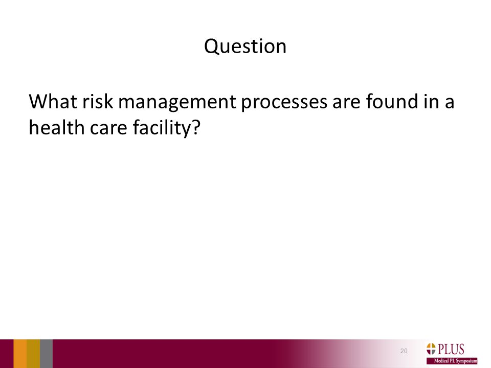 Question What risk management processes are found in a health care facility? 20