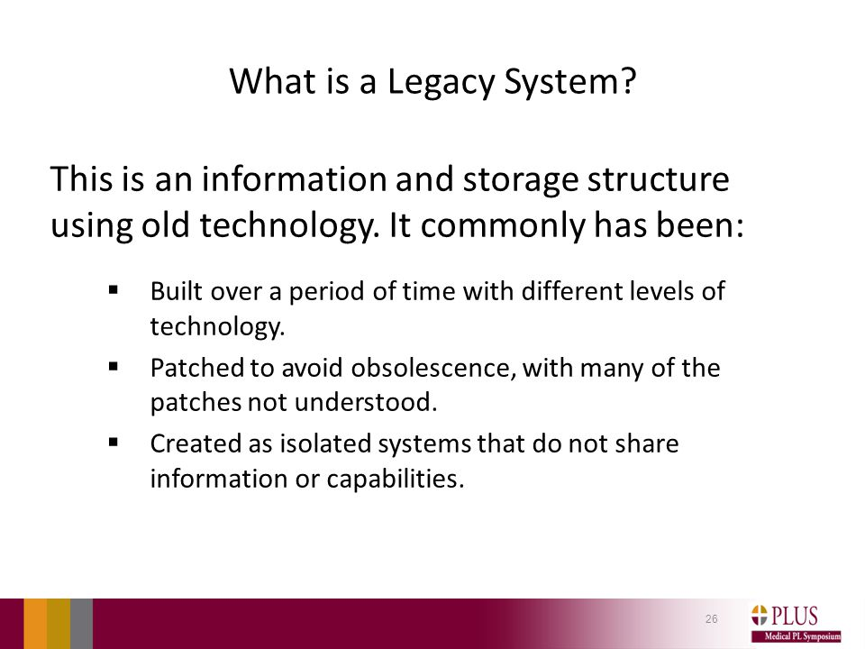 What is a Legacy System. This is an information and storage structure using old technology.
