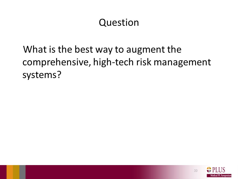 Question What is the best way to augment the comprehensive, high-tech risk management systems? 33