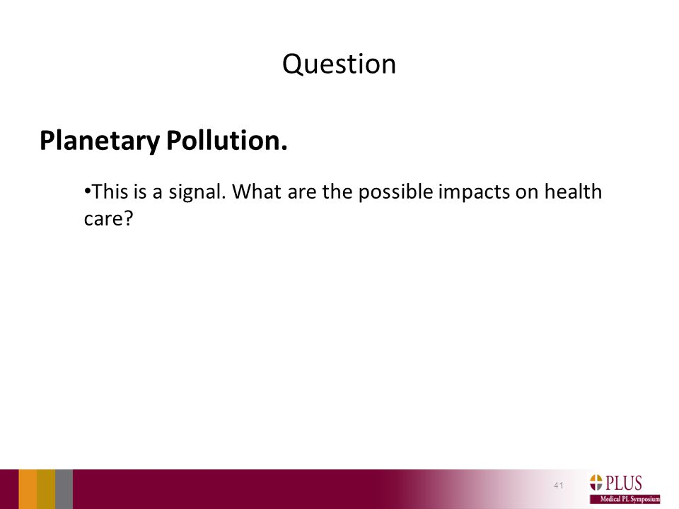 Question Planetary Pollution. This is a signal. What are the possible impacts on health care? 41