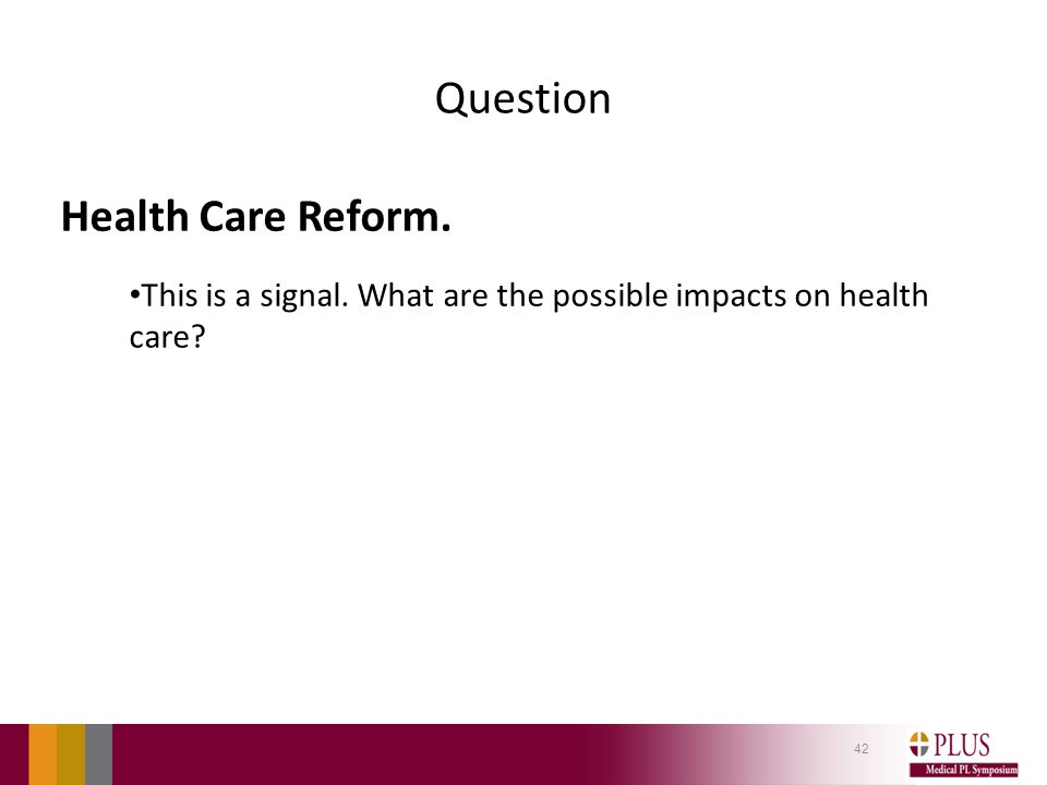 Question Health Care Reform. This is a signal. What are the possible impacts on health care? 42