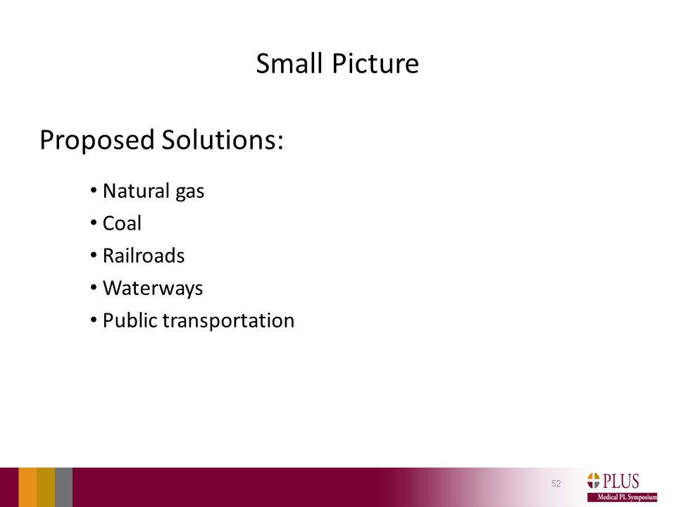 Small Picture Proposed Solutions: Natural gas Coal Railroads Waterways Public transportation 52