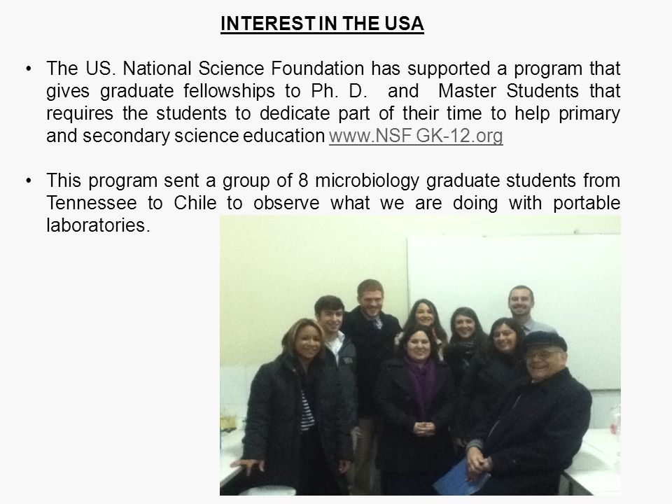 INTEREST IN THE USA The US. National Science Foundation has supported a program that gives graduate fellowships to Ph. D. and Master Students that req