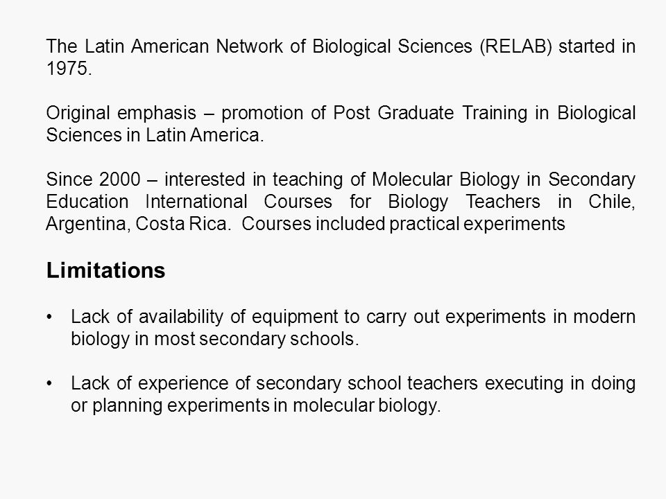 The Latin American Network of Biological Sciences (RELAB) started in 1975. Original emphasis – promotion of Post Graduate Training in Biological Scien