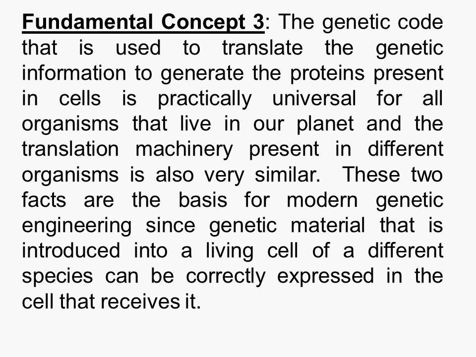 Fundamental Concept 3: The genetic code that is used to translate the genetic information to generate the proteins present in cells is practically uni