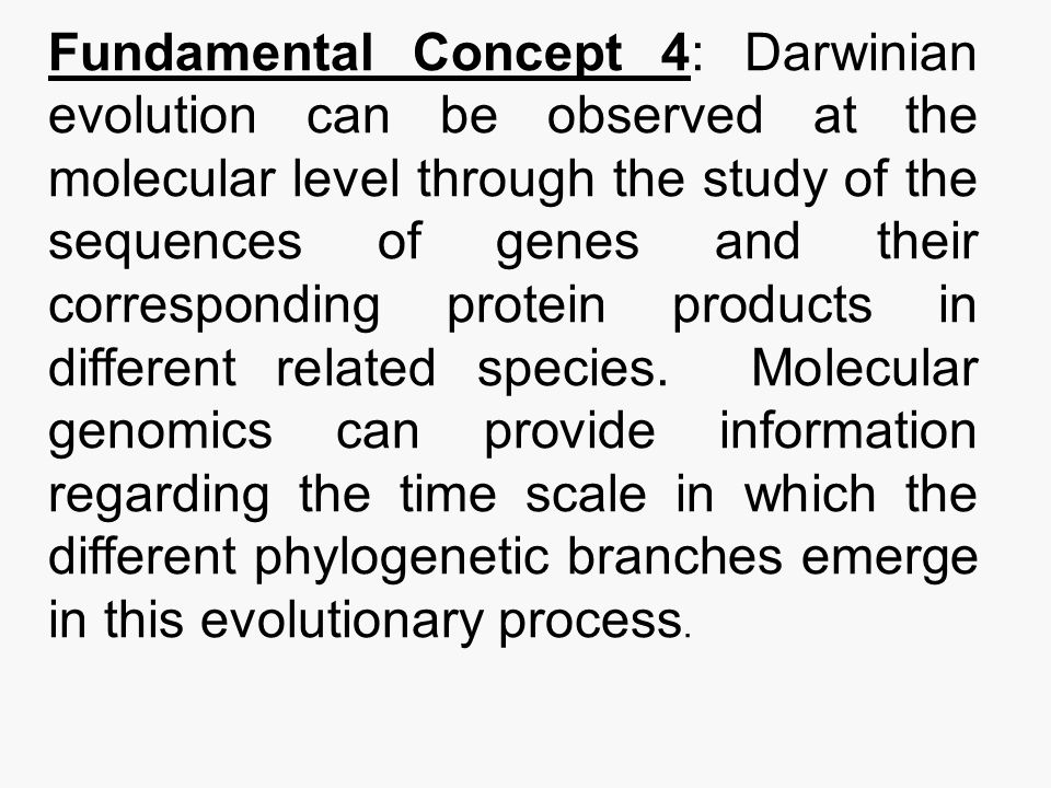 Fundamental Concept 4: Darwinian evolution can be observed at the molecular level through the study of the sequences of genes and their corresponding