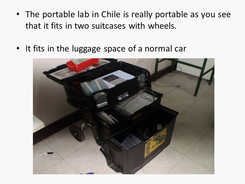The portable lab in Chile is really portable as you see that it fits in two suitcases with wheels. It fits in the luggage space of a normal car