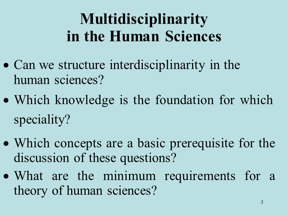 3 Multidisciplinarity in the Human Sciences  Can we structure interdisciplinarity in the human sciences.