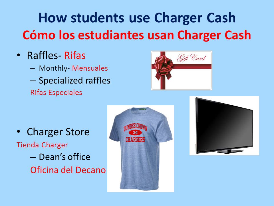 How students use Charger Cash Cómo los estudiantes usan Charger Cash Raffles- Rifas – Monthly- Mensuales – Specialized raffles Rifas Especiales Charger Store Tienda Charger – Dean's office Oficina del Decano