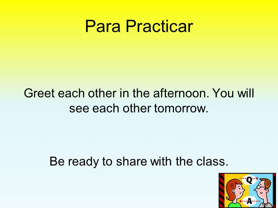 Para Practicar Greet each other in the evening. You don't expect to see each other anytime soon.