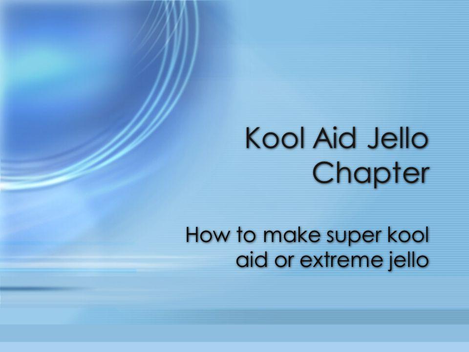 Kool Aid Jello Chapter How to make super kool aid or extreme jello