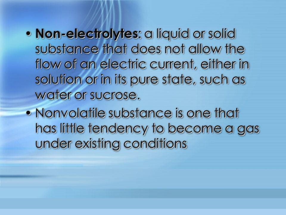 Non-electrolytes : a liquid or solid substance that does not allow the flow of an electric current, either in solution or in its pure state, such as w