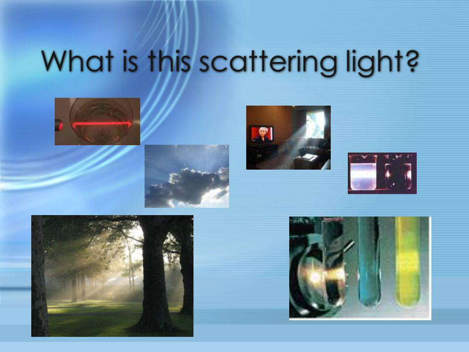 What is this scattering light?