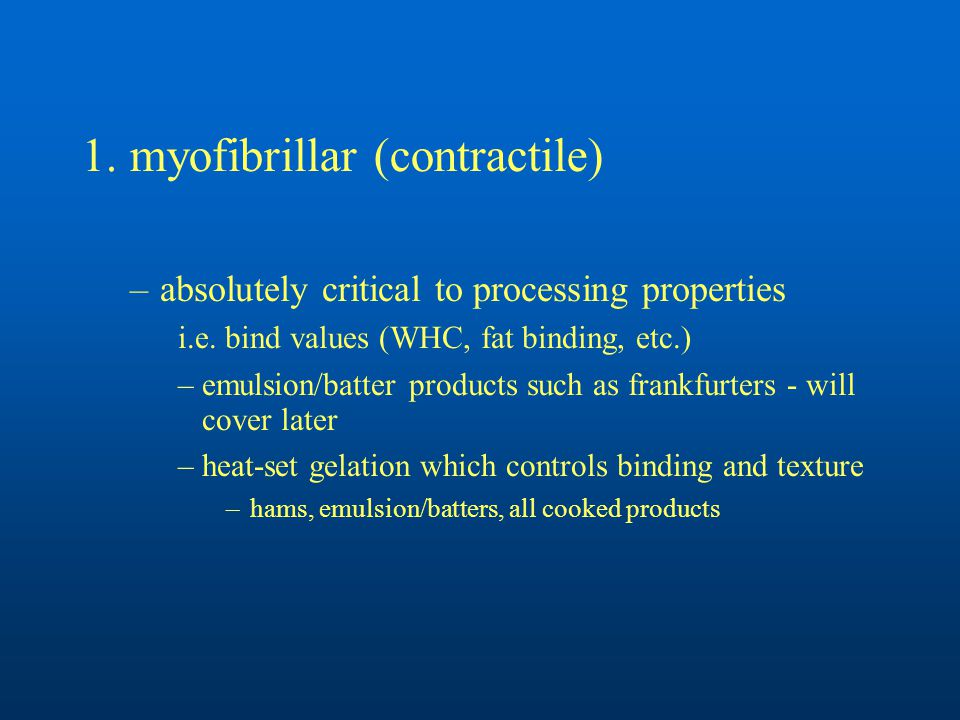 1. myofibrillar (contractile) –absolutely critical to processing properties i.e.