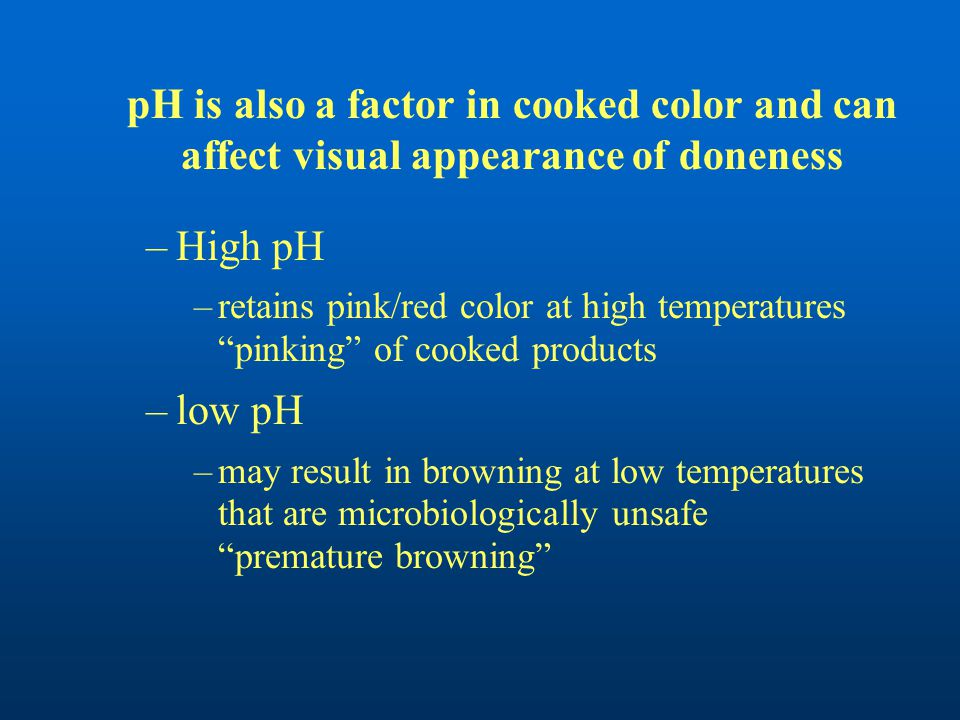 """pH is also a factor in cooked color and can affect visual appearance of doneness –High pH –retains pink/red color at high temperatures """"pinking"""" of co"""