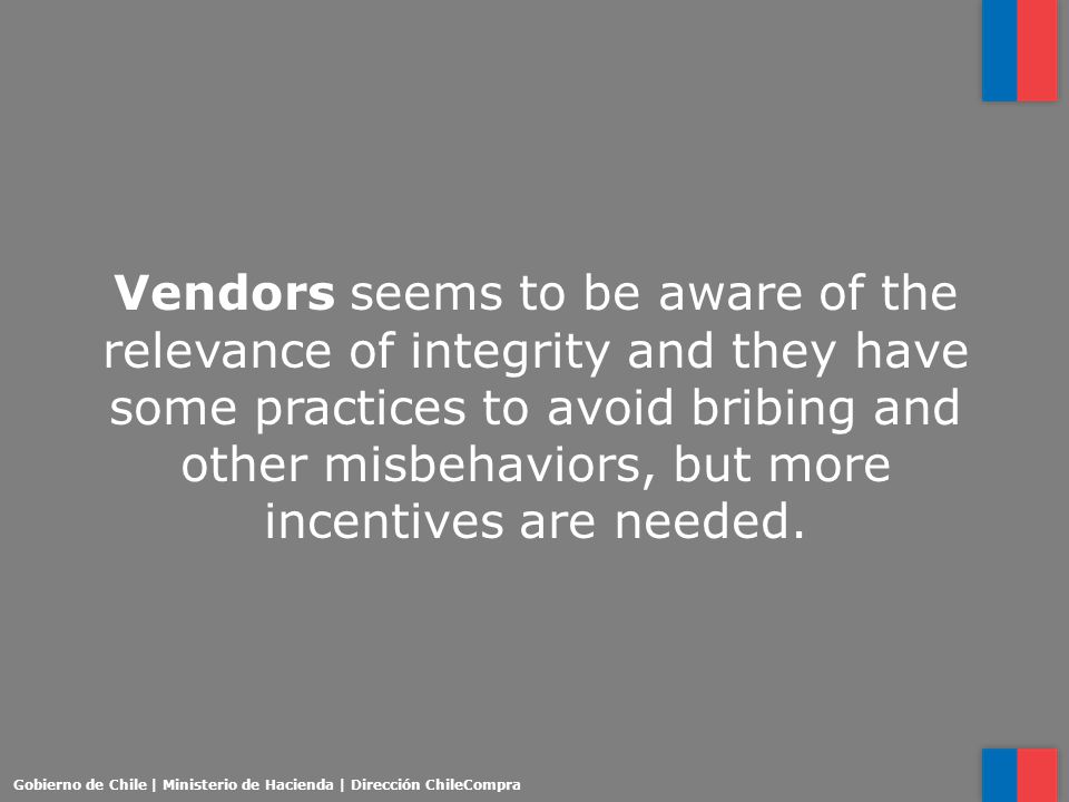 Vendors seems to be aware of the relevance of integrity and they have some practices to avoid bribing and other misbehaviors, but more incentives are needed.